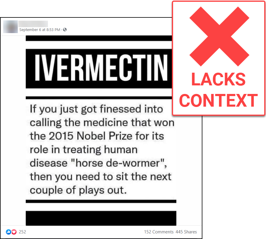 """A screenshot of a Facebook post of a meme that says """"IVERMECTIN If you just got finessed into calling the medicine that won the 2015 Nobel Prize for its role in treating human disease 'horse de-wormer', then you need to sit the next couple of plays out."""" The News Literacy Project added a red X and a """"LACKS CONTEXT"""" label."""